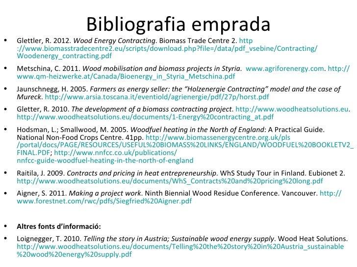 Bibliografia emprada•   Glettler, R. 2012. Wood Energy Contracting. Biomass Trade Centre 2. http    ://www.biomasstradecen...