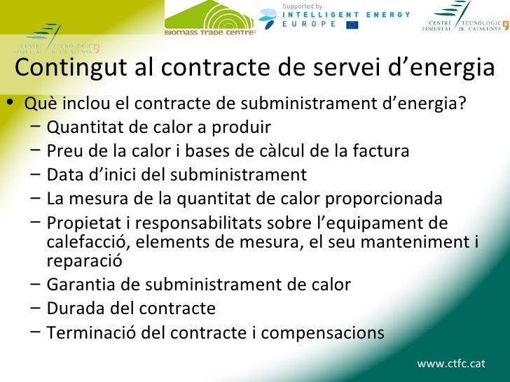 Contingut al contracte de servei d'energia• Què inclou el contracte de subministrament d'energia?  – Quantitat de calor a ...