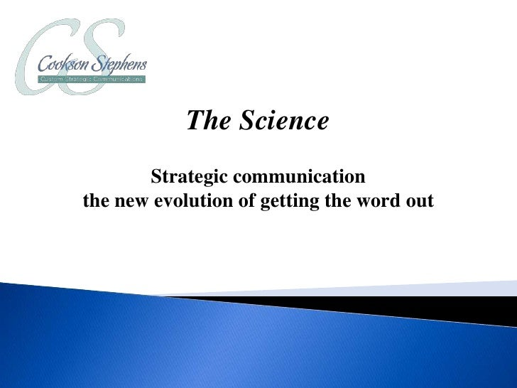 The Science       Strategic communicationthe new evolution of getting the word out