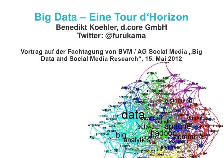 Big Data – Eine Tour d'Horizon           Benedikt Koehler, d.core GmbH                Twitter: @furukamaVortrag auf der Fa...