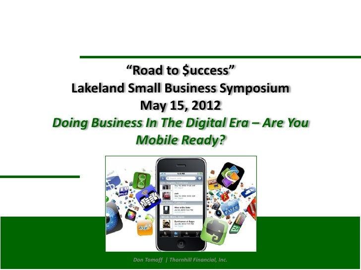 """Road to $uccess""                  Lakeland Small Business Symposium                             May 15, 2012             ..."