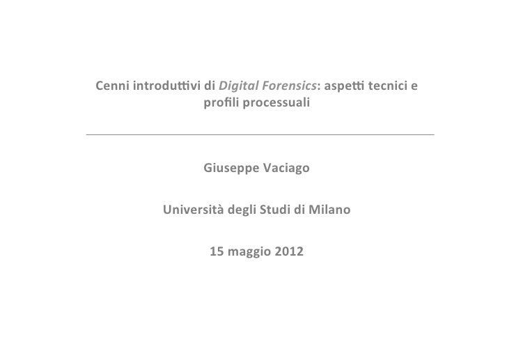 Cenni introdu+vi di Digital Forensics: aspe+ tecnici e                       profili processuali       ...