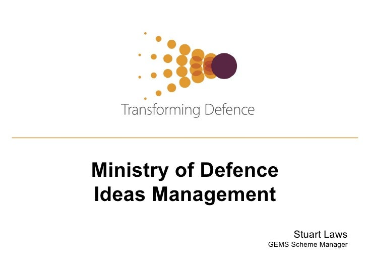 Ministry of DefenceIdeas Management                       Stuart Laws                 GEMS Scheme Manager