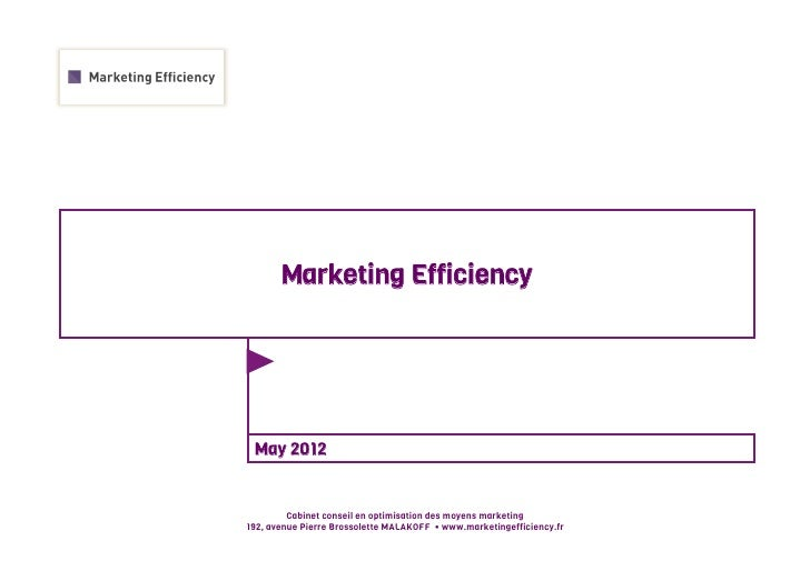 Marketing Efficiency May 2012         Cabinet conseil en optimisation des moyens marketing192, avenue Pierre Brossolette M...
