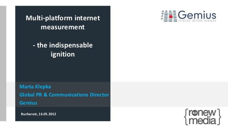 Multi-platform internet      measurement       - the indispensable              ignitionMarta KlepkaGlobal PR & Communicat...