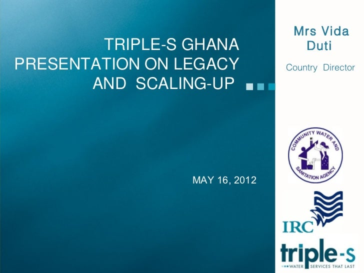 Mrs Vida        TRIPLE-S GHANA            DutiPRESENTATION ON LEGACY          Country Director       AND SCALING-UP       ...