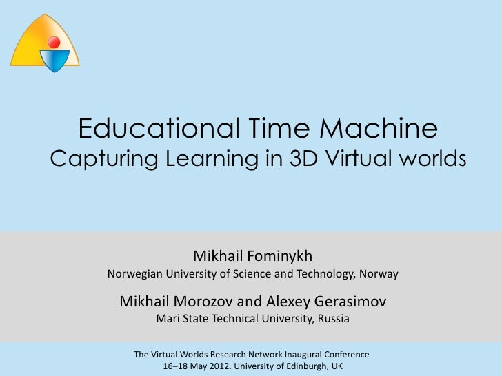 Educational Time MachineCapturing Learning in 3D Virtual worlds                       Mikhail Fominykh     Norwegian Unive...