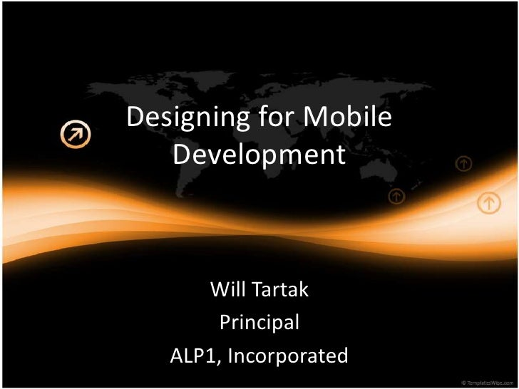 Designing for Mobile   Development      Will Tartak       Principal   ALP1, Incorporated