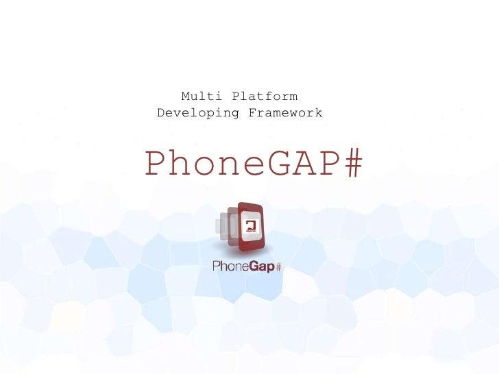 Multi PlatformDeveloping FrameworkPhoneGAP#              #