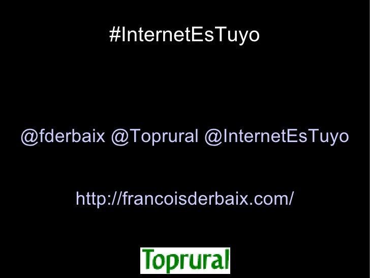 #InternetEsTuyo@fderbaix @Toprural @InternetEsTuyo     http://francoisderbaix.com/