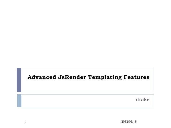 Advanced JsRender Templating Features                                         drake1                               2012/05...