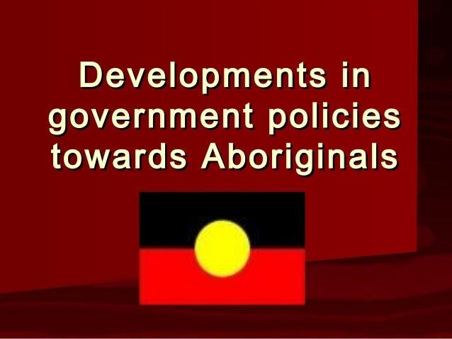 Developments ingovernment policiestowards Aboriginals