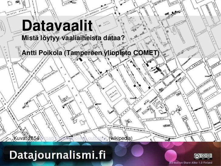 Datavaalit   Mistä löytyy vaaliaiheista dataa?   Antti Poikola (Tampereen yliopisto COMET)Kuva: 1854 Broad Street cholera ...