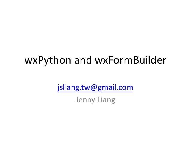 wxPython and wxFormBuilder      jsliang.tw@gmail.com            Jenny Liang