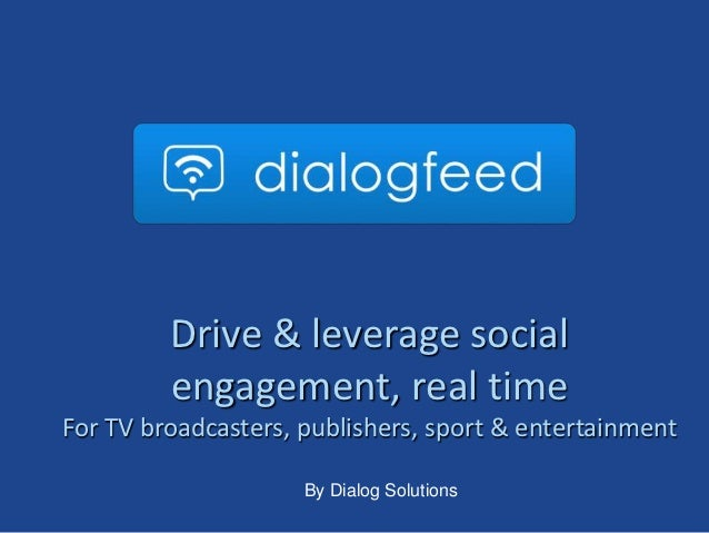 LOGO DIALOGFEED         Drive & leverage social         engagement, real timeFor TV broadcasters, publishers, sport & ente...