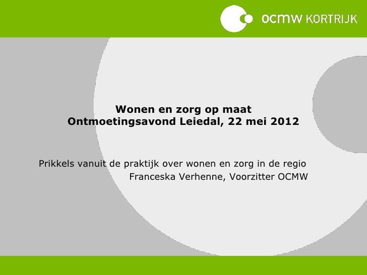 Wonen en zorg op maat      Ontmoetingsavond Leiedal, 22 mei 2012Prikkels vanuit de praktijk over wonen en zorg in de regio...