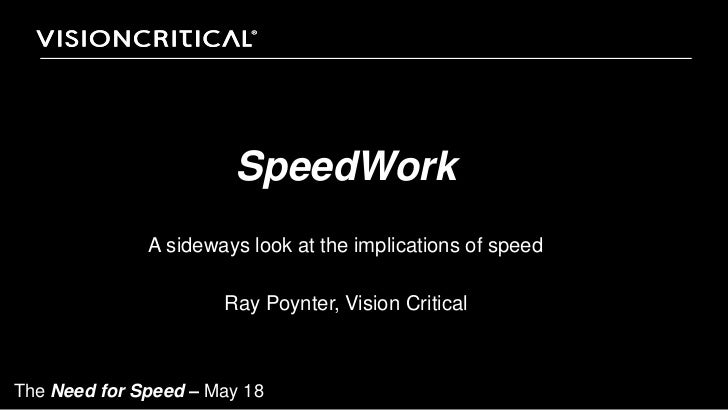 SpeedWork              A sideways look at the implications of speed                      Ray Poynter, Vision CriticalThe N...