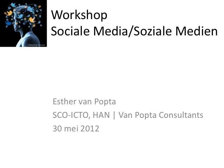 WorkshopSociale Media/Soziale MedienEsther van PoptaSCO-ICTO, HAN | Van Popta Consultants30 mei 2012