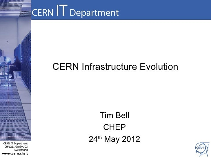 CERN Infrastructure Evolution                                 Tim Bell                                   CHEPCERN IT Depar...
