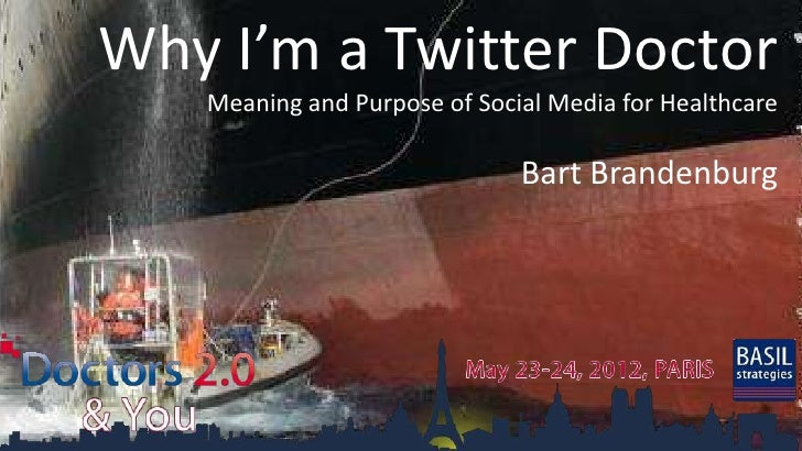 Why I'm a Twitter Doctor   Meaning and Purpose of Social Media for Healthcare                              Bart Brandenburg