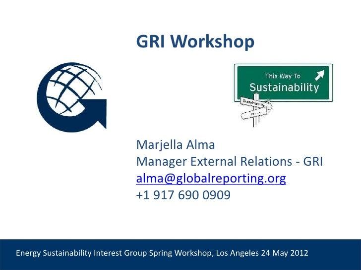 GRI Workshop                               Marjella Alma                               Manager External Relations - GRI   ...