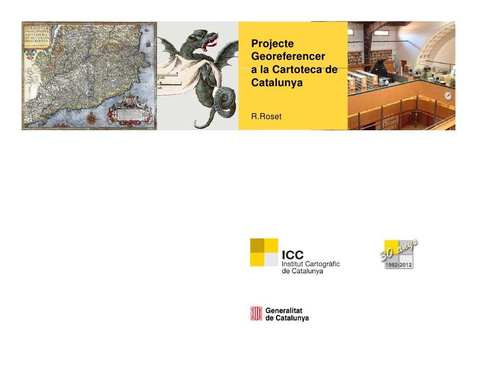 ProjecteGeoreferencera la Cartoteca deCatalunyaR.RosetRR    t