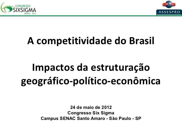 A competitividade do Brasil  Impactos da estruturaçãogeográfico-político-econômica               24 de maio de 2012       ...