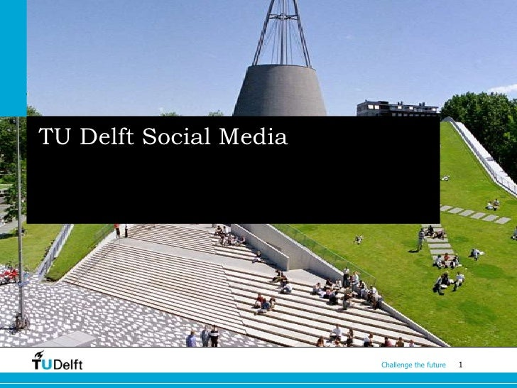 TU Delft Social Media                        Challenge the future   1