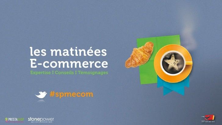 les matinéesE-commerceExpertise I Conseils I Témoignages        #spmecom