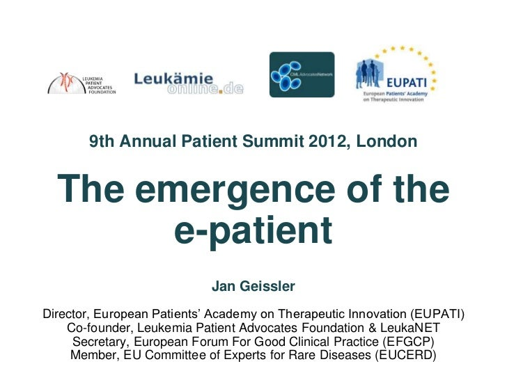 9th Annual Patient Summit 2012, London  The emergence of the        e-patient                            Jan GeisslerDirec...