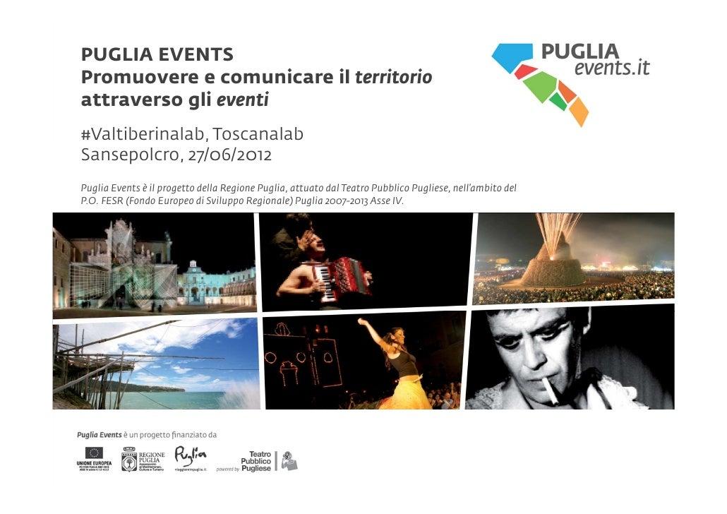 PUGLIA EVENTSPromuovere e comunicare il territorioattraverso gli eventi#Valtiberinalab, ToscanalabSansepolcro, 27/06/2012P...