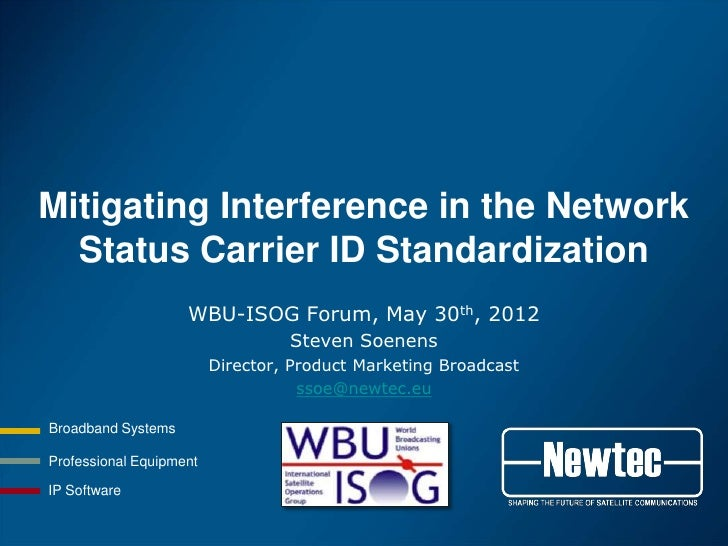 Mitigating Interference in the Network  Status Carrier ID Standardization                    WBU-ISOG Forum, May 30th, 201...