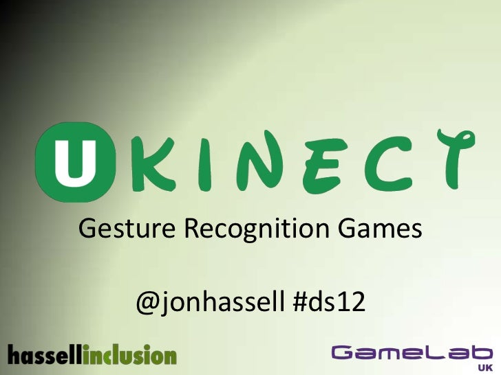 Gesture Recognition Games    @jonhassell #ds12