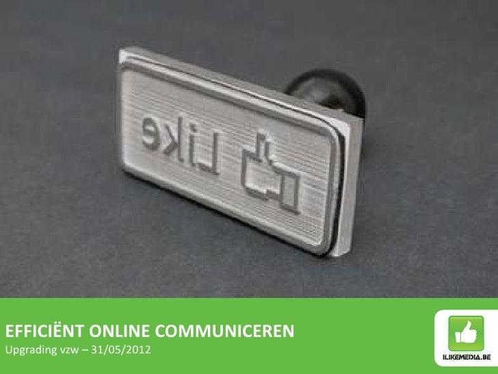 EFFICIËNT ONLINE COMMUNICERENUpgrading vzw – 31/05/2012