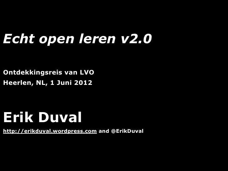 Echt open leren v2.0Ontdekkingsreis van LVOHeerlen, NL, 1 Juni 2012Erik Duvalhttp://erikduval.wordpress.com and @ErikDuval...