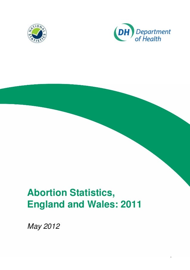 Abortion Statistics, England and Wales: 2011 May 2012  1