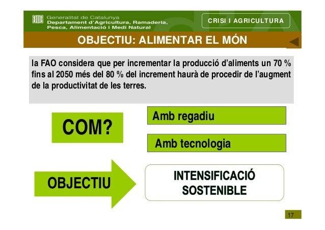 CRISI I AGRICULTURA            OBJECTIU: ALIMENTAR EL MÓNla FAO considera que per incrementar la producció d'aliments un 7...