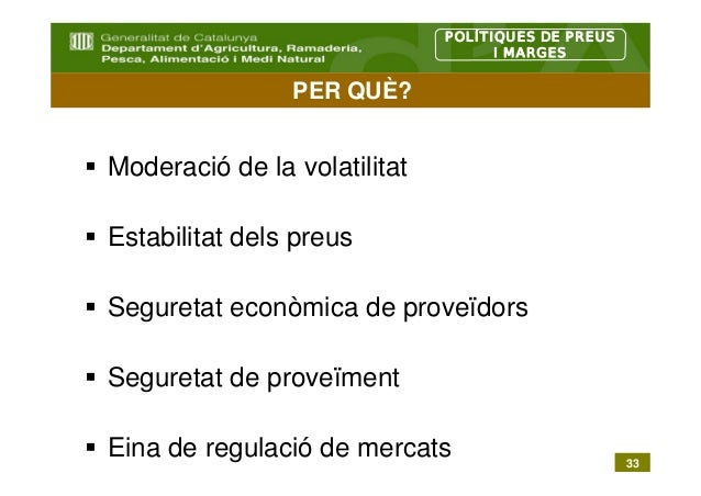 POLÍTIQUES DE PREUS                                    I MARGES                PER QUÈ?Moderació de la volatilitatEstabili...