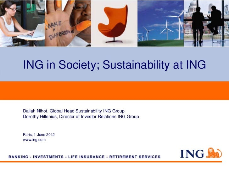 ING in Society; Sustainability at INGDailah Nihot, Global Head Sustainability ING GroupDorothy Hillenius, Director of Inve...