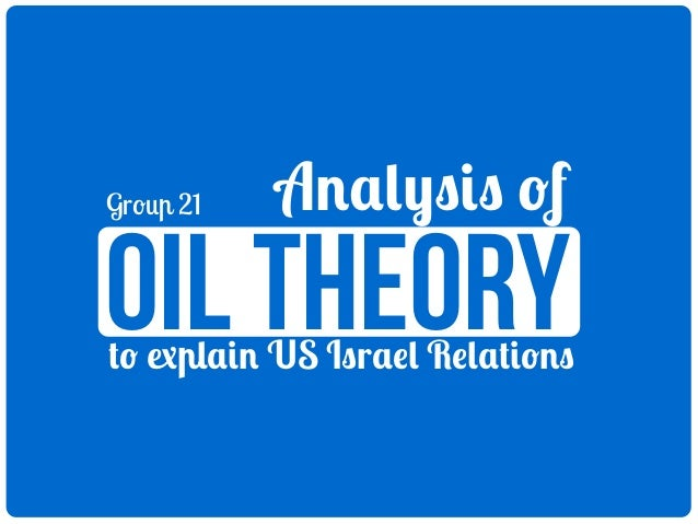 Group 21  Analysis of  oil theory  to explain US Israel Relations