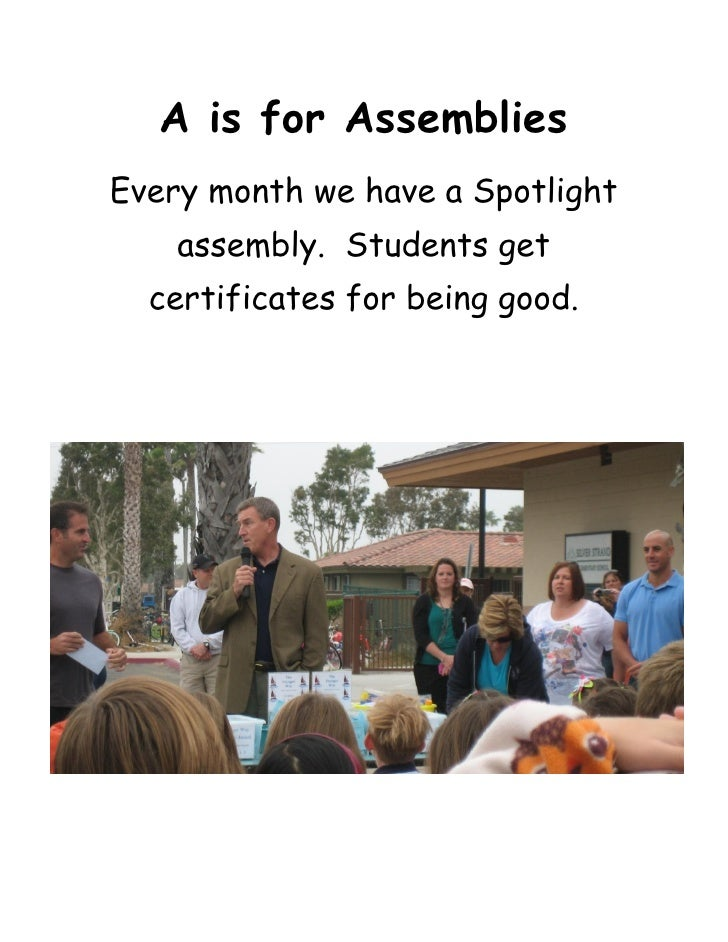 A is for AssembliesEvery month we have a Spotlight    assembly. Students get  certificates for being good.