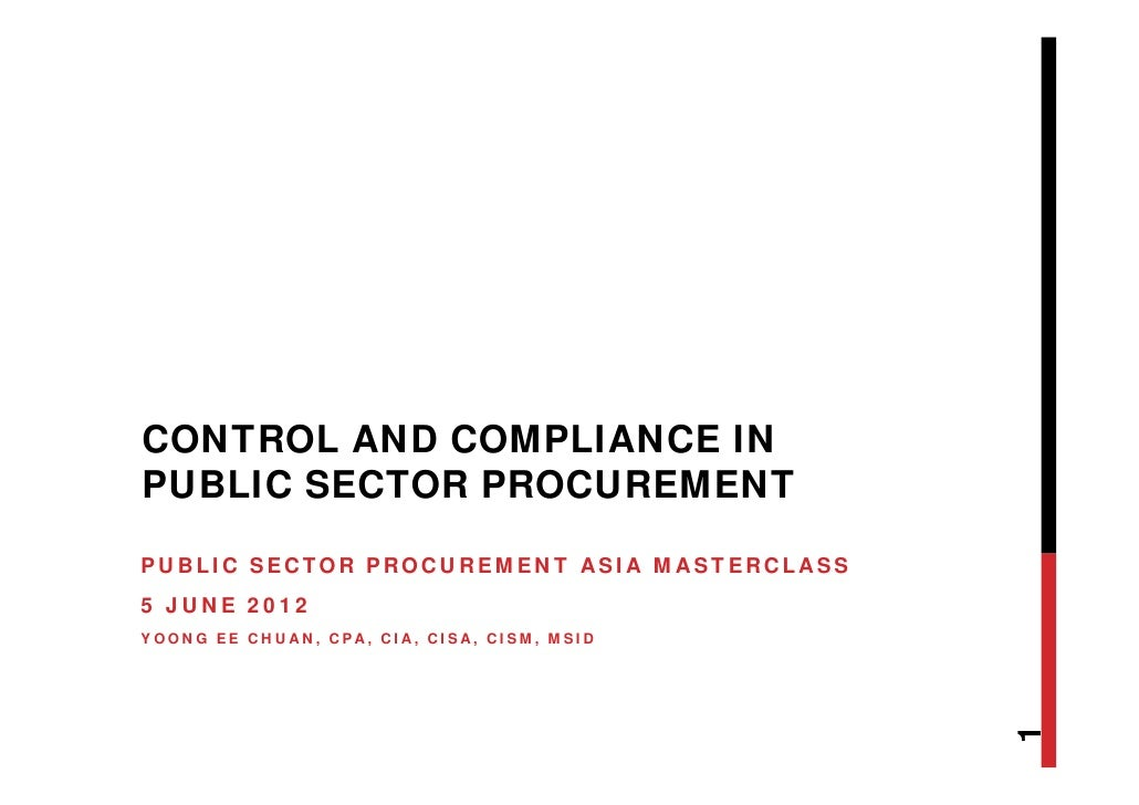 CONTROL AND COMPLIANCE INPUBLIC SECTOR PROCUREMENTPUBLIC SECTOR PROCUREMENT ASIA MASTERCLASS5 JUNE 2012YOONG EE CHUAN, CPA...