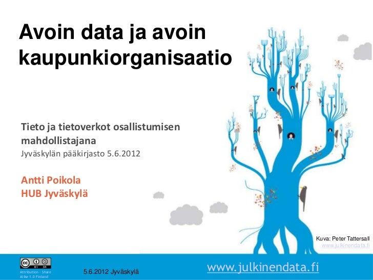 Avoin data ja avoinkaupunkiorganisaatioTieto ja tietoverkot osallistumisenmahdollistajanaJyväskylän pääkirjasto 5.6.2012An...