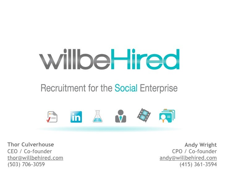 Thor Culverhouse                Andy WrightCEO / Co-founder           CPO / Co-founderthor@willbehired.com   andy@willbehi...