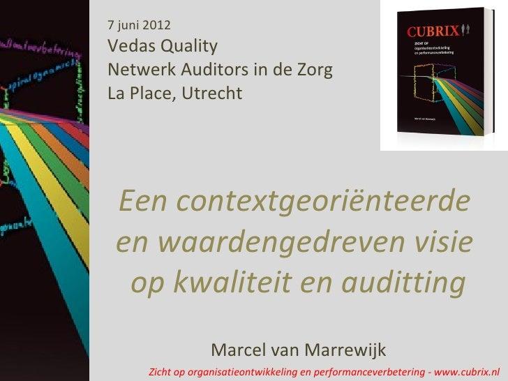 7 juni 2012Vedas QualityNetwerk Auditors in de ZorgLa Place, Utrecht Een contextgeoriënteerde en waardengedreven visie  op...