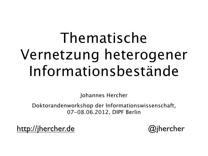 Thematische Vernetzung heterogener  Informationsbestände                     Johannes Hercher    Doktorandenworkshop der I...