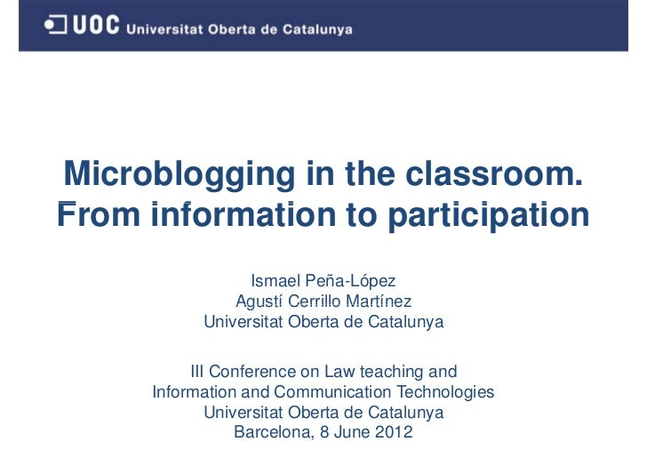 Microblogging in the classroom.From information to participationF    i f    ti t       ti i ti                 Ismael Peña...