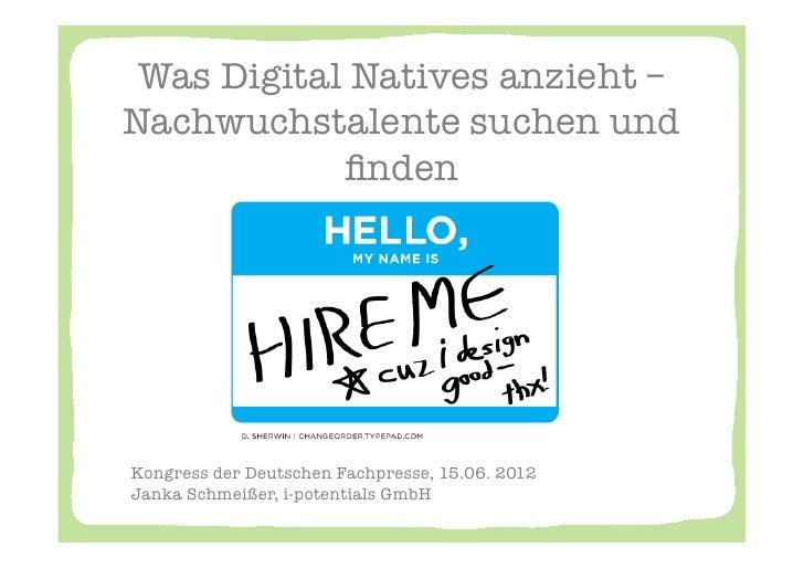 """Was Digital Natives anzieht –Nachwuchstalente suchen und            finden Kongress der Deutschen Fachpresse, 15.06. 2012""""J..."""