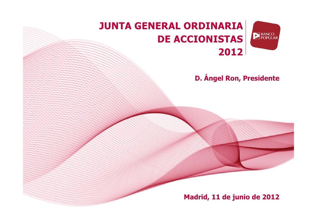 JUNTA GENERAL ORDINARIA         DE ACCIONISTAS                   2012                D. Ángel Ron, Presidente             ...