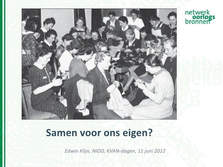 Samen voor ons eigen?   Edwin Klijn, NIOD, KVAN-dagen, 11 juni 2012